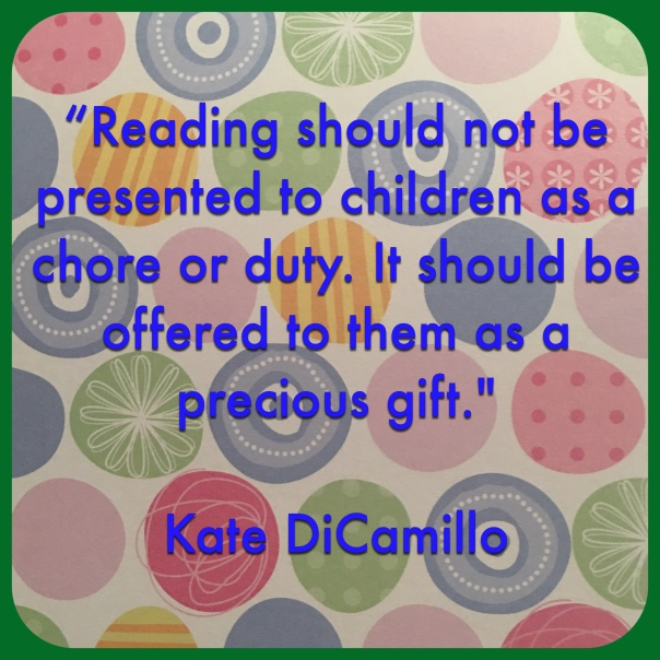 "Quote ""Reading should not be presented to children as a chore or duty. It should be offered to them as a precious gift."